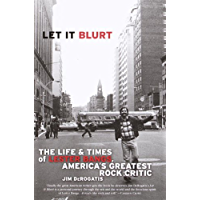 Let it Blurt: The Life and Times of Lester Bangs, America's Greatest Rock Critic (English Edition)