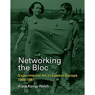 Networking the Bloc: Experimental Art in Eastern Europe 1965-1981 (Mit Press)