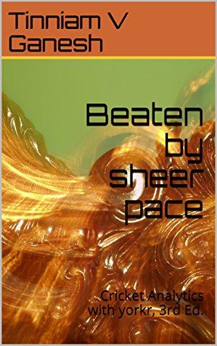 Beaten by sheer pace: Cricket Analytics with yorkr, 3rd Ed. (English Edition) por Tinniam  V Ganesh