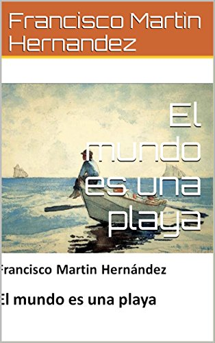 El mundo es una playa por Francisco Martin Hernandez