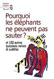 Pourquoi les éléphants ne peuvent pas sauter ?. et 100 autres questions naïves et subtiles