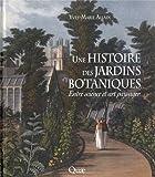 Une histoire des jardins botaniques: Entre science et art paysager.