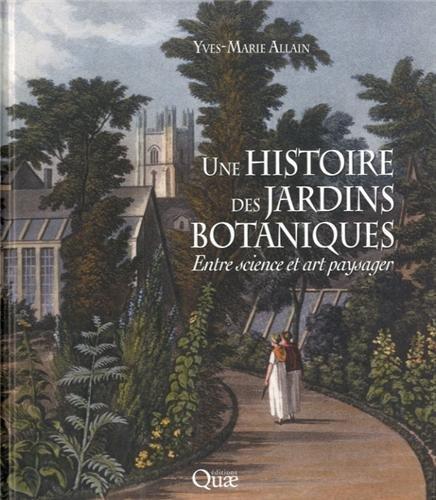 Une histoire des jardins botaniques: Entre science et art paysager. par Yves-Marie Allain