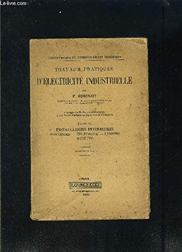 TRAVAUX PRATIQUES D ELECTRICITE INDUSTRIELLE- TOME III- INSTALLATION INTERIEURES SONNERIES- TELEPHONE- LUMIERE- MOTEURS / A L USAGE DES ECOLES PROFESSIONNELLES ET DES ECOLES PRATIQUES DE COMMERCE ET D INDUSTRIE par ROBERJOT P. et FERU C.