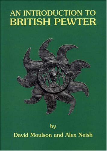 An Introduction to British Pewter: Illustrated from the Neish Collection at the Museum of British Pewter, Harvard House, Stratford-upon-Avon - Antique Pewter Base