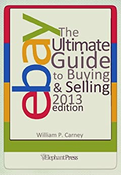 eBay - The Ultimate Guide to Buying and Selling on eBay - 2013 edition by [Carney, William P]