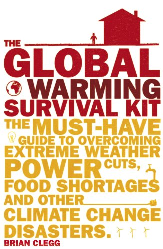 The Global Warming Survival Kit: The Must-have Guide To Overcoming Extreme Weather, Power Cuts, Food Shortages And Other Climate Change Disasters (English Edition)