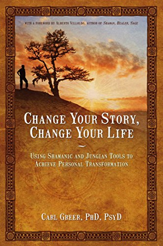 Change Your Story, Change Your Life: Using Shamanic and Jungian Tools to Achieve Personal Transformation (English Edition)