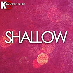 Shallow (Originally Performed by Lady Gaga & Bradley Cooper) (Karaoke Version)