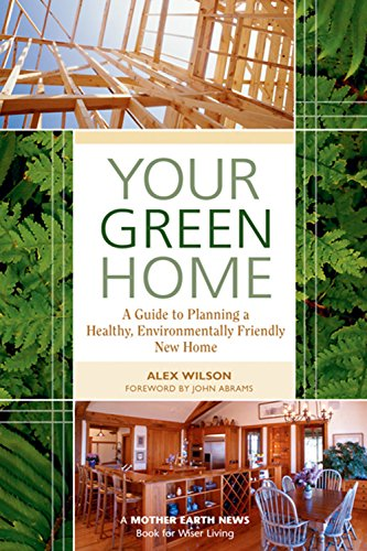 Your Green Home: A Guide to Planning a Healthy, Environmentally Friendly New Home (Mother Earth News Wiser Living Series) (English Edition)