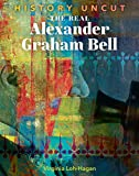 The Real Alexander Graham Bell (History Uncut) (English Edition)