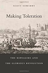 Making Toleration: The Repealers and the Glorious Revolution (Harvard Historical Studies)