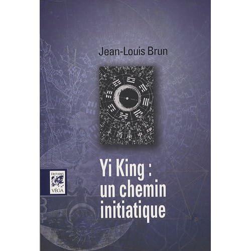 Yi Jing : un chemin initiatique : Le grand paradigme de la Tradition initiatique ? Astrologie, kabbale, ésotérisme chrétien, tarot, ... au coeur du plus vieux livre de Chine