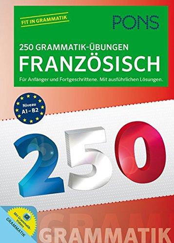 PONS 250 Grammatik-Übungen Französisch: Für Anfänger und Fortgeschrittene. Mit ausführlichen Lösungen.