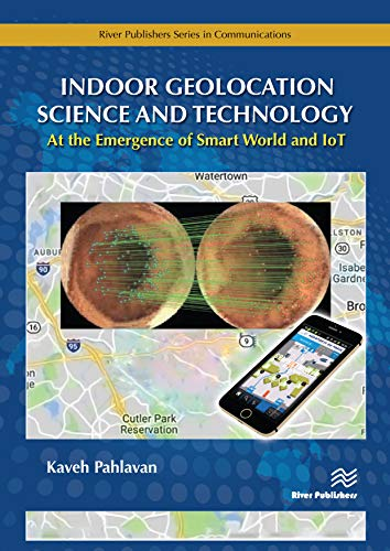 Indoor Geolocation Science and Technology: at the Emergence of Smart World and IoT (River Publishers Series in Communications) por Kaveh Pahlavan