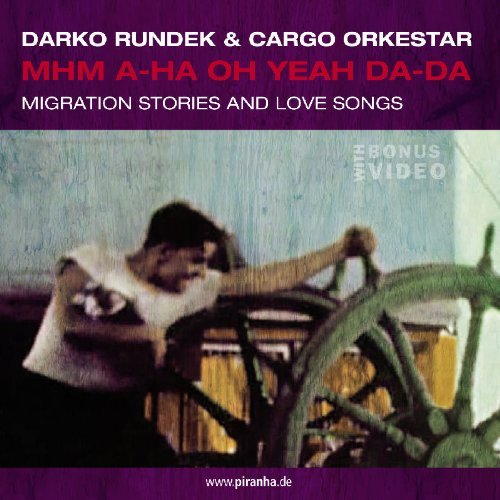mhm-a-ha-oh-yeah-da-da-migration-stories-and-love-songs-by-darko-rundek-cargo-orkestar