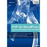 PHP für WordPress: Den PHP-Code von WordPress verstehen und anpassen: Themes und Templates selbst entwickeln