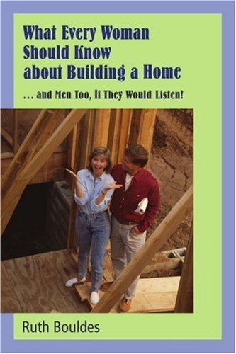 What Every Woman Should Know about Building a Home: and Men, Too, If They Would Listen! (Gebäude-listen)