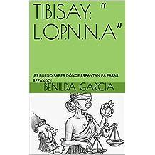 "TIBISAY: "" L.O.P.N.N.A"": ¡ES BUENO SABER DÓNDE ESPANTAN PA PASAR REZANDO! (TIBISAY: "" L.O.P.N.N.A""… nº 3)"