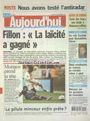 AUJOURD'HUI EN FRANCE [No 1026] du 20/09/2004 - ROUTE - NOUS AVONS TESTE L'ANTIRADAR - FILLON - LA LAICITE A GAGNE - 6 VOLS EURALAIR POUR BERNADETTE CHIRAC - MALTRAITANCE - 2 EMPLOYEES DE MAISON DE RETRAITE MISES A PIED - MENACE SUR LES PENSIONS DE REVERSION - LES SPORTS