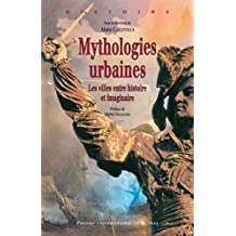 Mythologies urbaines: Les villes entre histoire et imaginaire