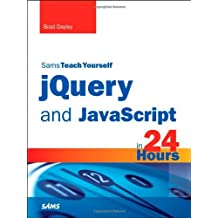 [(Sams Teach Yourself JQuery and JavaScript in 24 Hours)] [ By (author) Brad Dayley ] [December, 2013]