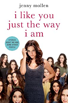 I Like You Just the Way I Am: Stories About Me and Some Other People von [Mollen, Jenny]