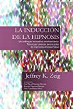 LA INDUCCIÓN DE HIPNOSIS: Técnicas Básicas y Avanzadas de Hipnosis Ericksoniana