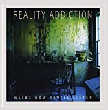 Songtexte von Reality Addiction - Maybe Now You'll Listen