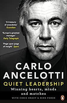 Quiet Leadership: Winning Hearts, Minds and Matches by [Ancelotti, Carlo]