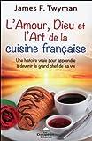 Telecharger Livres L amour Dieu et l Art de la cuisine francaise (PDF,EPUB,MOBI) gratuits en Francaise