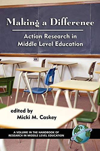 Making a Difference: Action Research in Middle Level Education (The Handbook of Research in Middle Level Education)