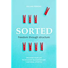 Sorted: Freedom Through Structure (English Edition)