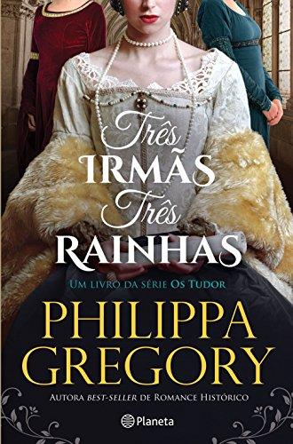 Três Irmãs, Três Rainhas (Portuguese Edition)