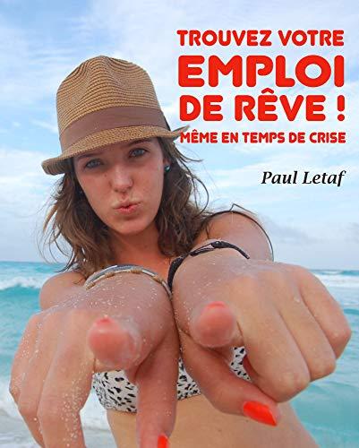 Couverture du livre Trouvez votre emploi de rêve !: Même en temps de crise.