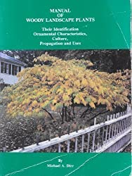 Manual of Woody Landscape Plants: Their Identification, Ornamental Characteristics, Culture, Propagation and Uses by Michael A. Dirr (1990-09-30)