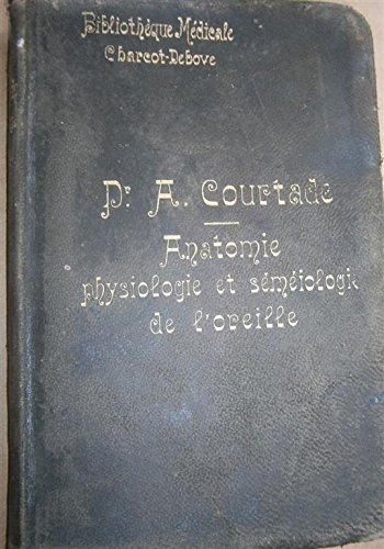 Anatomie, physiologie et séméiologie de l'oreille. Editions Rueff et Cie. Vers 1880. (Médecine, Otorhinolaryngologie)