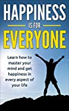 Happiness: Everyone can achieve happiness, Learn How To Master Your Mind And Get Happiness In Every Aspect Of Your Life (Positive Thinking, Mindset, Yoga, ... Mindset, Positive Psychology, Love Life)