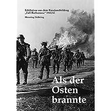 """Als der Osten brannte: Erlebnisse aus dem Russlandfeldzug - """"Fall Barbarossa"""" 1941/42"""
