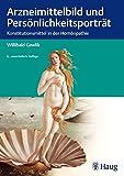 Arzneimittelbild und Persönlichkeitsportrait: Konstitutionsmittel in der Homöopathie -