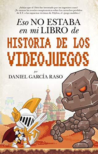 Eso no estaba en mi libro de Historia de los videojuegos por Daniel García Raso