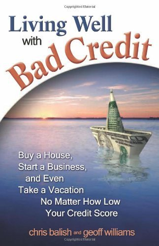 Living Well with Bad Credit: Buy a House, Start a Business, and Even Take a VacationNo Matter How Low Your Credit Score by Geoff Williams (2010-01-04)