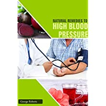 HIGH BLOOD PRESSURE: Blood Pressure Solution: The Step-By-Step Guide to Lowering High Blood Pressure the Natural Way, Natural Remedies to Reduce Hypertension Without Medication (English Edition)