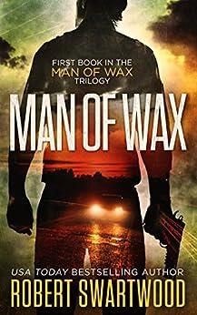 Man of Wax (Man of Wax Trilogy Book 1) (English Edition) par [Swartwood, Robert]