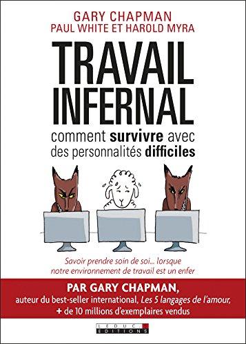Travail Infernal : Comment Survivre Avec Des Personnalités Difficiles: Savoir Prendre Soin De Soi. Lorsque Notre Environnement De Travail Est Un Enfer