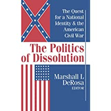 The Politics of Dissolution: Quest for a National Identity and the American Civil War