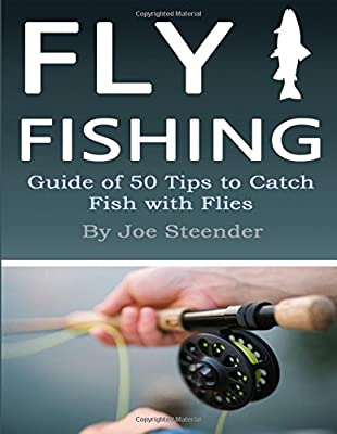 Fly Fishing: Guide of 50 Tips to Catch Fish with Flies by Independently published