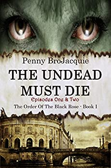 The Undead Must Die, Episodes 1 & 2 (The Order of the Black Rose) (English Edition) von [BroJacquie, Penny]