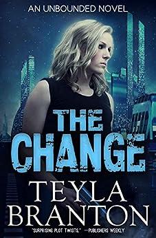 The Change (Unbounded Series Book 1) (English Edition) von [Branton, Teyla]