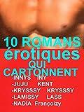 10 ROMANS érotiques Qui CARTONNENT: 10 HISTOIRES érotiques CHAUDES à Succès POUR ADULTES(-18)! à ne pas louper